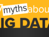 7 Myths about Big Data