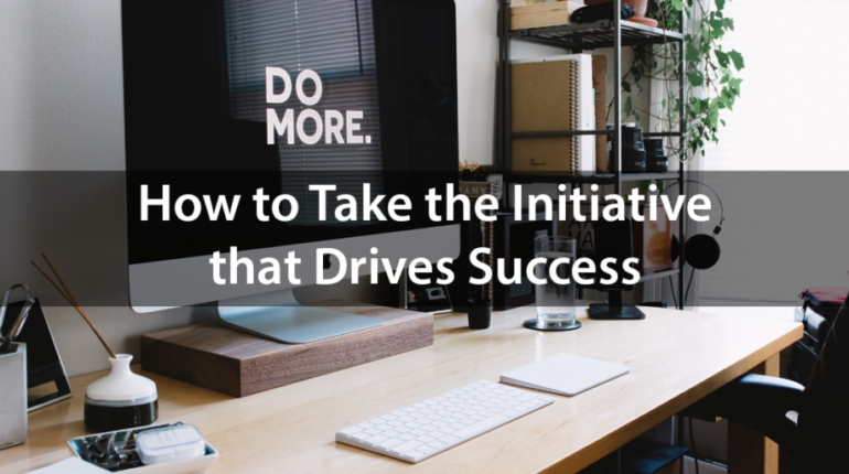How to Take the Initiative that Drives Success