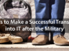 4 Tips to Make a Successful Transition into IT after the Military
